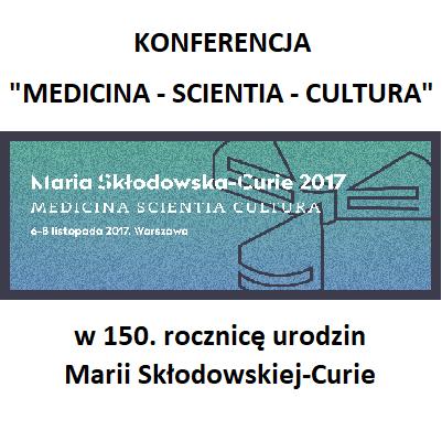 """""""Medicina – Scientia – Cultura"""" w 150. rocznicę urodzin Marii Skłodowskiej-Curie."""