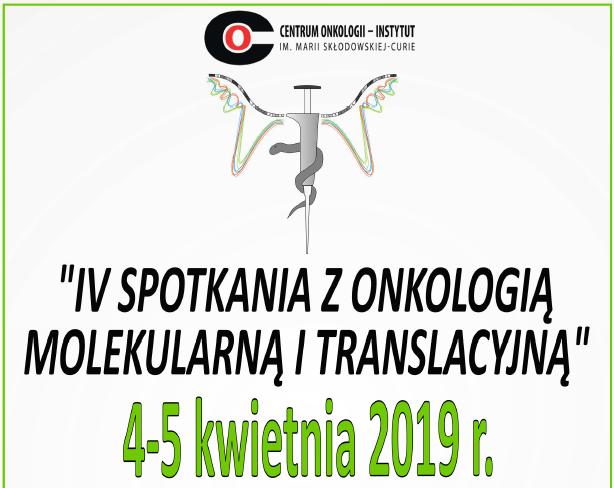 """Konferencja """"IV Spotkania z Onkologią Molekularną i Translacyjną"""" 4-5 kwietnia 2019 r."""